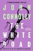 The White Road: A Charlie Parker Thriller: 4 - Charlie Parker Thriller (Paperback)