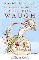 Kiss Me, Chudleigh: The World according to Auberon Waugh (Paperback)