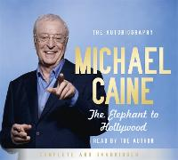 The Elephant to Hollywood: Michael Caine's most up-to-date, definitive, bestselling autobiography (CD-Audio)