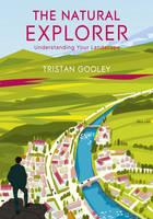 The Natural Explorer: Understanding Your Landscape (Hardback)