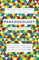 Paradoxology: Why Christianity was never meant to be simple (Paperback)