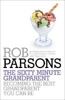 The Sixty Minute Grandparent: Becoming the Best Grandparent You Can Be (Hardback)