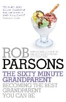 The Sixty Minute Grandparent: Becoming the Best Grandparent You Can Be (Paperback)