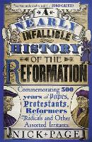 A Nearly Infallible History of the Reformation: Commemorating 500 years of Popes, Protestants, Reformers, Radicals and Other Assorted Irritants (Paperback)