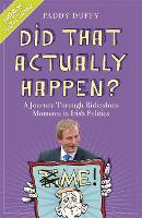 Did That Actually Happen?: A Journey Through Unbelievable Moments in Irish Politics (Paperback)