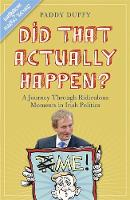 Did That Actually Happen?: A Journey Through Unbelievable Moments in Irish Politics (Hardback)