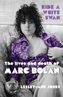 Ride a White Swan: The Lives and Death of Marc Bolan (Hardback)