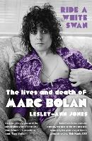 Ride a White Swan: The Lives and Death of Marc Bolan (Paperback)