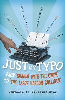 Just My Typo: From 'sinning with the choir' to 'the large hardon collider' (Paperback)