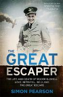 The Great Escaper: The Life and Death of Roger Bushell - Love, Betrayal, Big X and the Great Escape (Hardback)