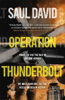 Operation Thunderbolt: The Entebbe Raid - The Most Audacious Hostage Rescue Mission in History (Hardback)