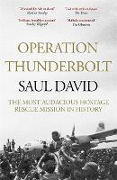 Operation Thunderbolt: The Entebbe Raid - The Most Audacious Hostage Rescue Mission in History (Paperback)