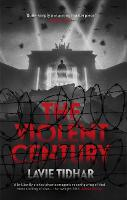 The Violent Century: The epic alternative history novel from World Fantasy Award-winning author of OSAMA - perfect for fans of Stan Lee (Paperback)