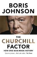 The Churchill Factor: How One Man Made History (Hardback)