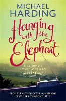 Hanging with the Elephant: A Story of Love, Loss and Meditation (Paperback)
