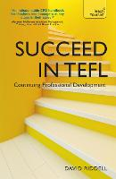 Succeed in TEFL - Continuing Professional Development: Teaching English as a Foreign Language with Teach Yourself - Continuing Professional Development in E (Paperback)
