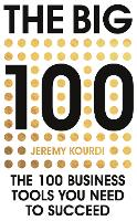 The Big 100: The 100 Business Tools You Need To Succeed (Hardback)