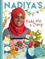 Nadiya's Bake Me a Story: Fifteen stories and recipes for children (Hardback)