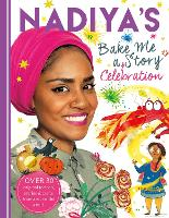 Nadiya's Bake Me a Celebration Story: Thirty recipes and activities plus original stories for children (Hardback)