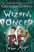 The Wizards of Once: Twice Magic: Book 2 - The Wizards of Once (Hardback)