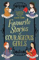Favourite Stories of Courageous Girls: inspiring heroines from classic children's books (Paperback)