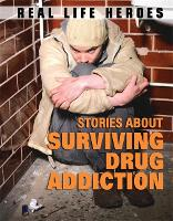 Stories About Surviving Drug Addiction - Real Life Heroes (Hardback)