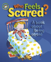 Who Feels Scared?: A Book About Being Afraid - Our Emotions & Behaviour (Hardback)