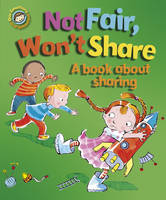 Not Fair, Won't Share: A Book About Sharing - Our Emotions & Behaviour (Hardback)