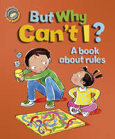 But Why Can't I?: A Book About Rules - Our Emotions & Behaviour (Hardback)