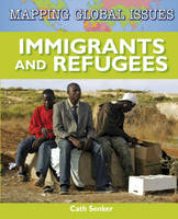 Immigrants and Refugees - Mapping Global Issues 3 (Hardback)
