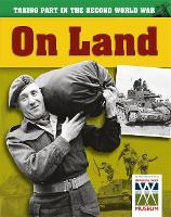 On Land - Taking Part in the Second World War (Paperback)