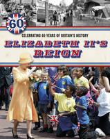 Elizabeth II's Reign - Celebrating 60 Years of Britain's History (Hardback)