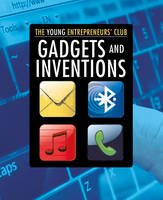 Gadgets and Inventions - The Young Entrepreneur's Club 5 (Hardback)