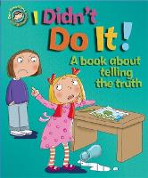 I Didn't Do It!: A book about telling the truth - Our Emotions and Behaviour (Hardback)