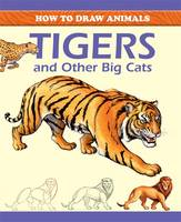 How to Draw Animals: Tigers and Other Big Cats - How to Draw Animals (Paperback)