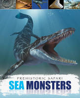 Sea Monsters - Prehistoric Safari 8 (Paperback)