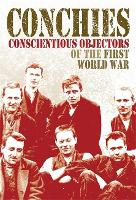 Conchies: Conscientious Objectors of the First World War (Paperback)
