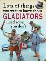 Lots of Things You Want to Know About: Gladiators - Lots of Things You Want (Hardback)