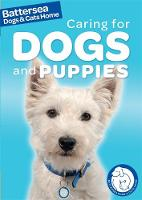 Caring for Dogs and Puppies - Battersea Dogs and Cats Home Pet Care Guides No. 2 (Hardback)