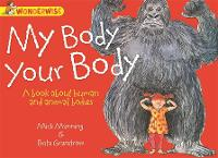 Human Body, Animal Bodies: My Body, Your Body: A book about human and animal bodies - Wonderwise (Paperback)