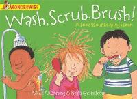 Wonderwise: Wash, Scrub, Brush: A book about keeping clean - Wonderwise (Paperback)
