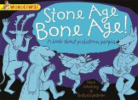 Wonderwise: Stone Age Bone Age!: a book about prehistoric people - Wonderwise (Paperback)
