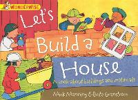 Let's Build a House: a book about buildings and materials
