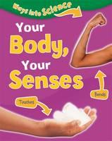 Ways Into Science: Your Body, Your Senses - Ways Into Science (Hardback)