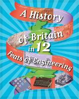 A History of Britain in 12... Feats of Engineering - A History of Britain in 12... (Hardback)