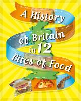 A History of Britain in 12... Bites of Food - A History of Britain in 12... (Hardback)