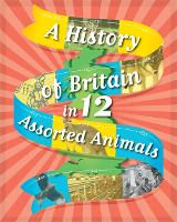 A History of Britain in 12... Assorted Animals - A History of Britain in 12... (Hardback)