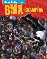 How to be a... BMX Champion