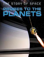 The Story of Space: Probes to the Planets - The Story of Space (Hardback)