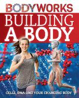 BodyWorks: Building a Body: Cells, DNA and Your Changing Body - BodyWorks (Hardback)